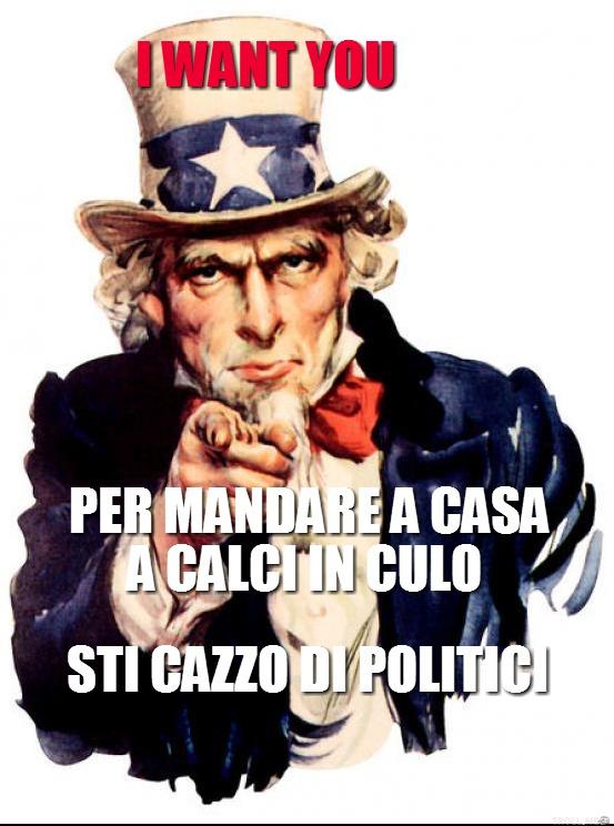 i-want-you-per-mandare-a-casa-a-calci-in-culo-sti-cazzo-di-politici.jpg